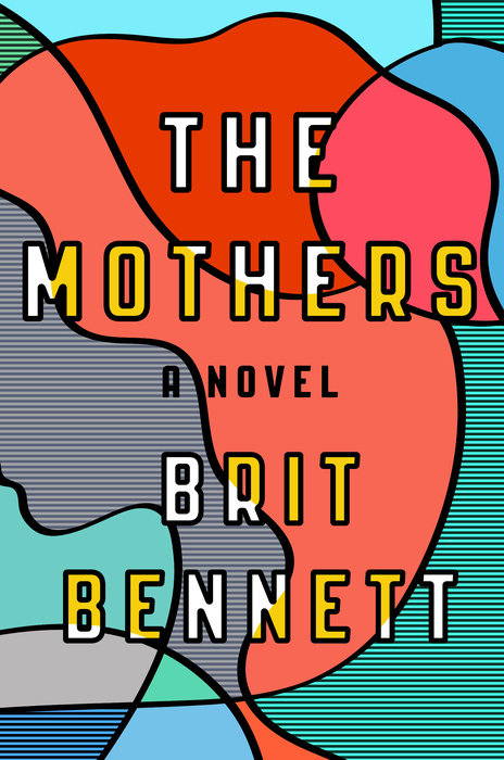 Book: The Mothers / Author: Brit Bennett / Publisher: Penguin Random House, 2016 // Image courtesy of Penguin Random House// Article Published: 1.9.17