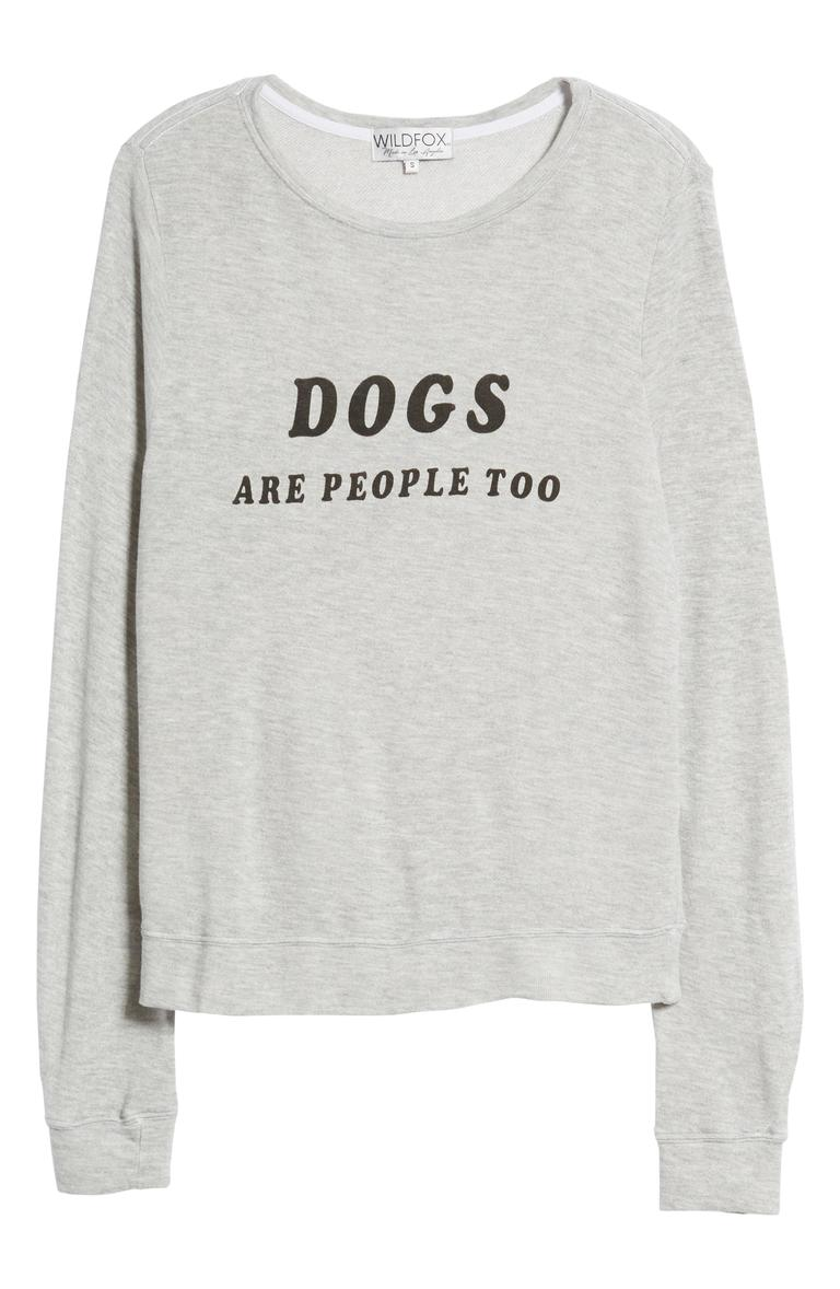 "Doggy lovers delight! This slouchy, laid-back pullover not only is super soft, but also has a message to truly express to tell the world how you feel about your furry friend: ""DOGS ARE PEOPLE TOO.""{ } (Image: Courtesy Nordstrom)"